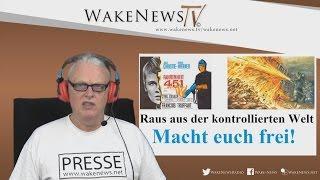 Raus aus der kontrollierten Welt – Macht euch frei! Wake News Radio/TV20161101