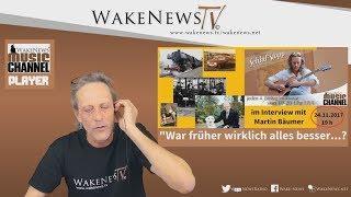 """""""War früher wirklich alles besser...?"""" Interview mit Martin Bäumer - Wake News Radio/TV 20171124"""