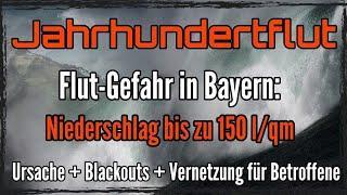 Jahundertflut: Flut-Gefahr in Bayer + Blackouts + Vernetzung für Betroffene