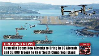 China Panic: Australia opens new airstrip to bring in US aircraft & 30,000 troops to near SCS island