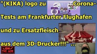 """""""(KIKA) logo zu Corona-Tests am Frankfurter Flughafen und zu Ersatzfleisch aus dem 3D-Drucker!!!"""""""
