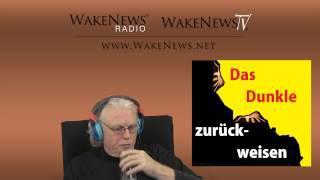 Das Dunkle zurückweisen! - Wake News Radio/TV 20141209