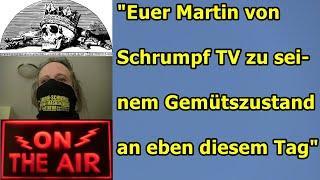 """""""Euer Martin von Schrumpfkopf TV zu seinem Gemütszustand an diesem Tag"""" ..."""