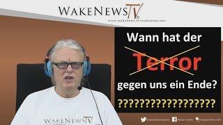 Wann hat der Terror gegen uns ein Ende? – Wake News Radio/TV 20160202