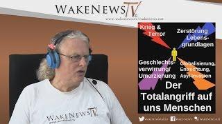 Der Totalangriff auf uns Menschen – Wake News Radio/TV 20150818