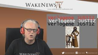 Verlogene JUSTIZ – Wake News Radio/TV 20160714