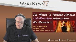 Die Macht in falschen Händen: UN-Menschen beherrschen die Menschen! - Wake News Radio/TV 20200204