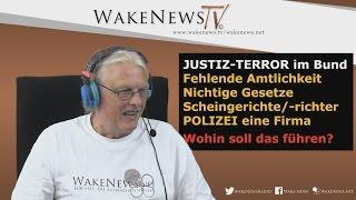 JUSTIZ-TERROR im Bund – Wohin soll das führen? Wake News Radio/TV 201510108