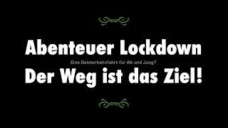 Abenteuer Lockdown - Der Weg ist das Ziel!