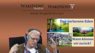 Das verlorene Eden - wann können wir zurück? Wake News Radio/TV 20140115