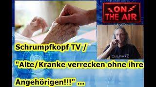 """Schrumpfkopf TV / """"Alte/Kranke verrecken ohne ihre Angehörigen!!!"""" ..."""