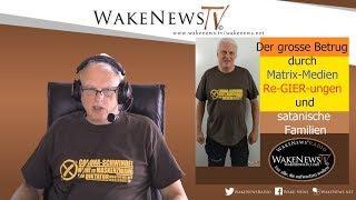 Der grosse Betrug durch Matrix-Medien, Re-GIER-ungen, satanische Familien! Wake News Radio/TV