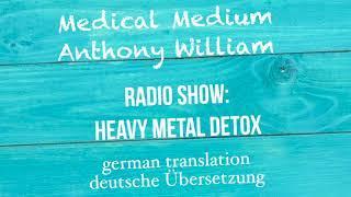 """Anthony William: """"Schwermetallentgiftung"""" Medical Medium Radio Show   deutsche Übersetzung"""
