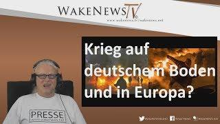 Krieg auf deutschem Boden und in Europa? Wake News Radio/TV 20170718