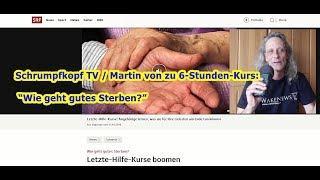 """Trailer: Schrumpfkopf TV / Martin von zu 6-Stunden-Kurs: """"Wie geht gutes Sterben?"""""""