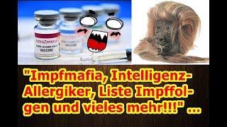 """""""Impfmafia, Intelligenz-Allergiker, Liste Impffolgen und vieles mehr!!!"""" ..."""