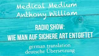 """Anthony William: """"Wie man auf sichere Art entgiftet"""" Radio Show - deutsche Übersetzung"""
