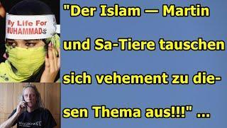 """""""Der Islam — Martin und Sa-Tiere tauschen sich vehement zu diesem Thema aus!!!"""" ..."""