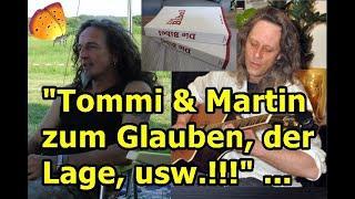 """""""Tommi & Martin zum Glauben, zur Lage, usw.!!!"""" ..."""