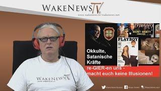 Okkulte, Satanische Kräfte Re-GIER-en uns – macht euch keine Illusionen! Wake News Radio/TV