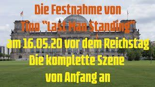 Festnahme von Tino Last Man Standing am 16.05.20 am Reichstag! Die komplette Szene aus Berlin