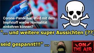"""""""IMPFSTOFF, NORMALITÄT UND WEITERE SCHÖNE AUSSICHTEN???"""" ..."""