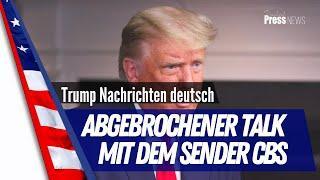 Trump Nachrichten deutsch - Trump bricht Interview mit einer CBS Journalistin unvorhergesehen ab