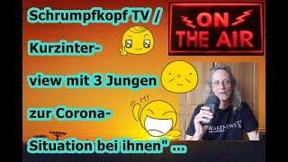 """Trailer Schrumpfkopf TV / """"Kurzinterview mit 3 Jungen zu ihrer Corona Situation"""" ..."""