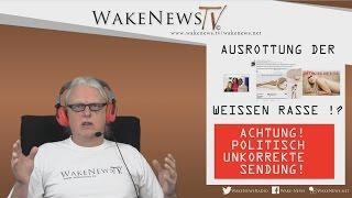 AUSROTTUNG DER WEISSEN RASSE – Achtung Politisch Unkorrekte Sendung! 20170119