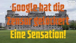 GOOGLE hat Zensur gelockert - Eine Sensation!