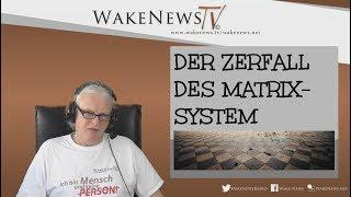 Der Zerfall des Matrix-System - Wake News Radio/TV 20180412