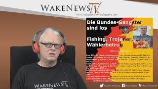 Die Bundes-Gangster sind los – Fishing, Trojaner, Wählerbetrug!? Wake News Radio/TV 20160223