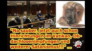 """""""Na sauber, jetzt auch schon Hinrichtungen im Vatikan, Obdachlosenimpfungen und weiterer Satanismus"""