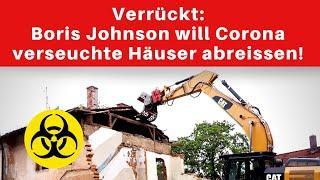 Boris Johnson möchte coronaverseuchte Häuser abreißen lassen!