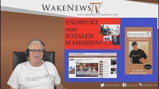ENDSPURT zum TOTALEN WAHNSINN? - Wake News Radio/TV 20180621