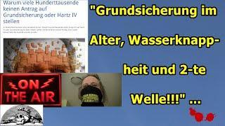 """""""Grundsicherung im Alter, Wasserknappheit, 2-te Welle & usw."""" ..."""