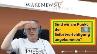 Sind wir am Punkt der Selbstverteidigung angekommen? - Wake News Radio/TV 20150623
