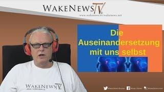 Die Auseinandersetzung mit uns selbst! Wake News Radio/TV