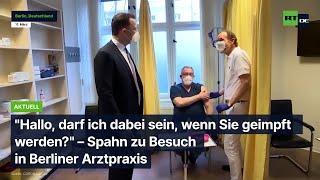 """""""Hallo, darf ich dabei sein, wenn Sie geimpft werden?"""" – Spahn zu Besuch in Berliner Arztpraxis"""