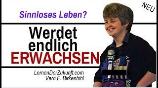 Werdet endlich ERWACHSEN - Stoppe das sinnlose Leben   Vera F. Birkenbihl #3