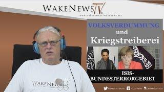 VOLKSVERDUMMUNG und Kriegstreiberei – ISIS-BUNDESTERRORGEBIET Wake News Radio/TV 20151119