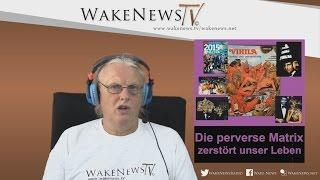 Die Perverse Matrix zerstört unser Leben - Wake News Radio/TV 20150714