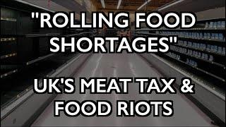 """""""Rolling Shortages"""" of Food? UK's Meat Tax & Food Riots"""