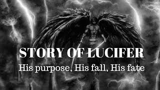 Story of Lucifer - His Purpose, His Fall, His Fate