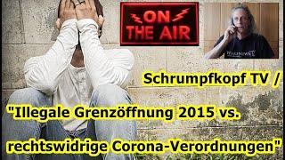 """Trailer: Schrumpfkopf TV / """"Illegale Grenzöffnung vs. rechtswidrigen Corona-Verordnungen"""" ..."""