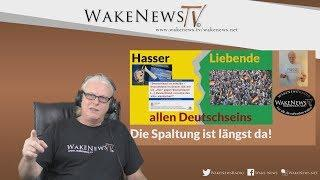 Die Spaltung ist längst da! - Hasser, Liebende allen Deutschseins - Wake News Radio/TV 20180904