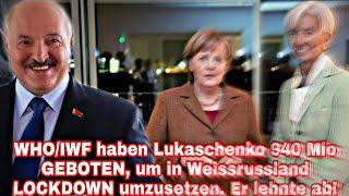 WHO/IWF haben Lukaschenko 940 Mio GEBOTEN, um in Weissrussland LOCKDOWN umzusetzen. Er lehnte ab!