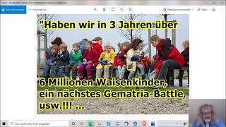 """""""Haben wir in 3 Jahren über 6 Millionen Waisenkinder, ein nächstes Gematria-Battle, usw.!!! ..."""