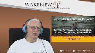 Ertrinken wir im Bösen oder schaffen wir es uns zu befreien? Wake News Radio/TV