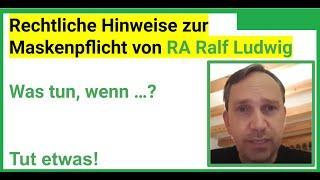 Sehr schöne RECHTLICHE Hinweise zur Maskenpflicht von RA Ralf Ludwig